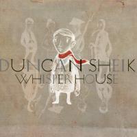 Duncan Sheik - Whisper House Series